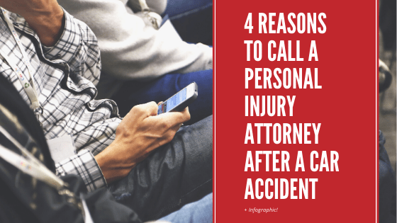4 Reasons to Call a Personal Injury Attorney After Being Involved in a Car Accident [+ Infographic]